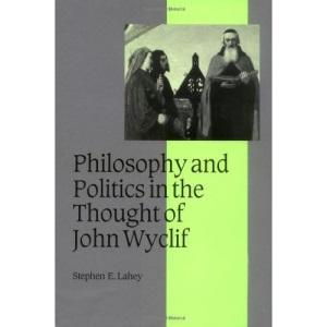 Philosophy and Politics in the Thought of John Wyclif (Cambridge Studies in Medieval Life and Thought: Fourth Series)