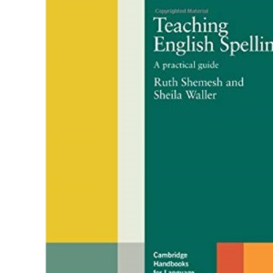 Teaching English Spelling: A Practical Guide (Cambridge Handbooks for Language Teachers)