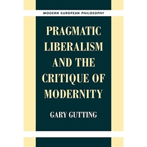 Pragmatic Liberalism and the Critique of Modernity (Modern European Philosophy)