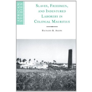 Slaves, Freedmen and Indentured Laborers in Colonial Mauritius: 99 (African Studies, Series Number 99)