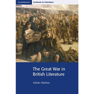 The Great War in British Literature (Cambridge Contexts in Literature)