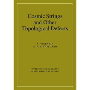 Cosmic Strings and Other Topological Defects (Cambridge Monographs on Mathematical Physics)