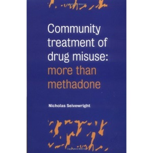 Community Treatment of Drug Misuse: More than Methadone (Studies in Social & Community Psychiatry)