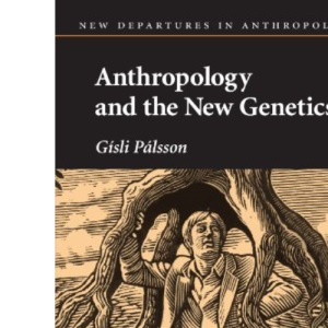 Anthropology and the New Genetics (New Departures in Anthropology)