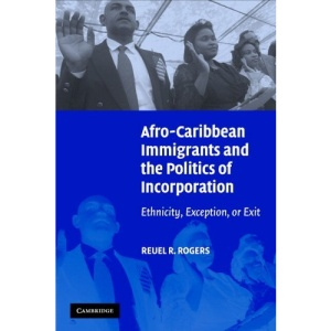 Afro-Caribbean Immigrants and the Politics of Incorporation: Ethnicity, Exception, or Exit