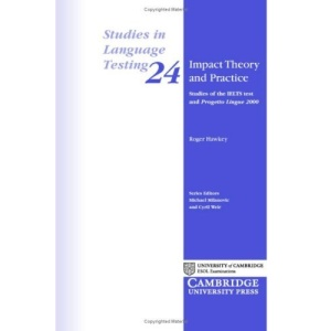 Impact Theory and Practice: Studies of the IELTS test and Progetto Lingue 2000 (Studies in Language Testing)
