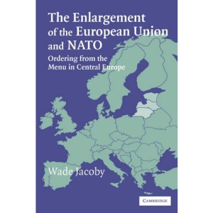 The Enlargement of the European Union and NATO: Ordering from the Menu in Central Europe