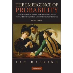 The Emergence of Probability: A Philosophical Study of Early Ideas about Probability, Induction and Statistical Inference (Cambridge Series on Statistical and Probabilistic Mathematic)