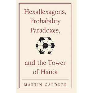 Hexaflexagons, Probability Paradoxes, and the Tower of Hanoi: Martin Gardner's First Book of Mathematical Puzzles and Games (The New Martin Gardner Mathematical Library)