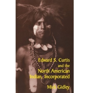 Edward S. Curtis and the North American Indian, Incorporated (Cambridge Studies in American Literature and Culture)
