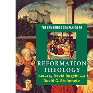 The Cambridge Companion to Reformation Theology (Cambridge Companions to Religion)