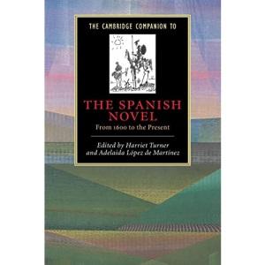 The Cambridge Companion to the Spanish Novel: From 1600 to the Present (Cambridge Companions to Literature)