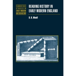 Reading History in Early Modern England (Cambridge Studies in Early Modern British History)