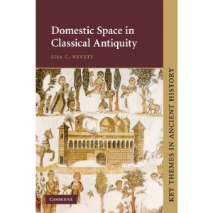 Domestic Space in Classical Antiquity (Key Themes in Ancient History)