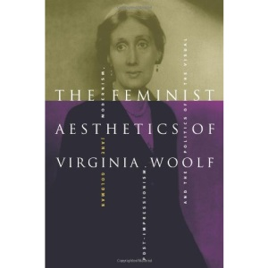 The Feminist Aesthetics of Virginia Woolf: Modernism, Post-Impressionism, and the Politics of the Visual