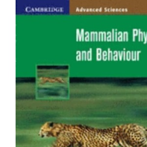 Mammalian Physiology and Behaviour (Cambridge Advanced Sciences)