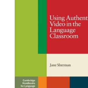 Using Authentic Video in the Language Classroom (Cambridge Handbooks for Language Teachers)