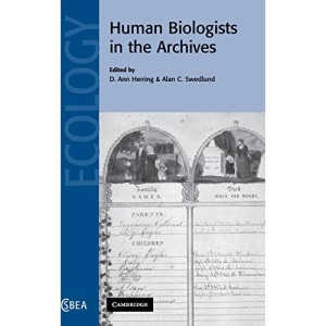 Human Biologists in the Archives: Demography, Health, Nutrition and Genetics in Historical Populations: 35 (Cambridge Studies in Biological and Evolutionary Anthropology, Series Number 35)
