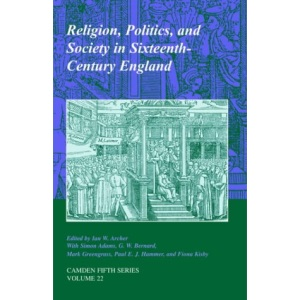 Religion, Politics, and Society in Sixteenth-Century England: 22 (Camden Fifth Series, Series Number 22)