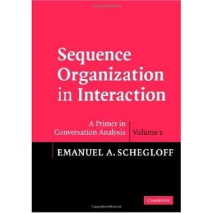 Sequence Organization in Interaction: A Primer in Conversation Analysis: v. 1