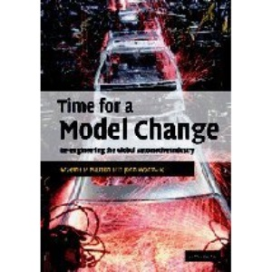 Time for a Model Change: Re-engineering the Global Automotive Industry