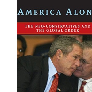 America Alone: The Neo-Conservatives and the Global Order