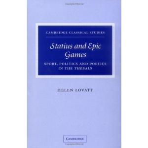 Statius and Epic Games: Sport, Politics and Poetics in the Thebaid (Cambridge Classical Studies)