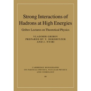 Strong Interactions of Hadrons at High Energies: Gribov Lectures on Theoretical Physics (Cambridge Monographs on Particle Physics, Nuclear Physics and Cosmology)