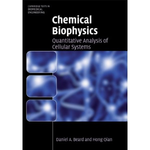 Chemical Biophysics: Quantitative Analysis of Cellular Systems (Cambridge Texts in Biomedical Engineering)