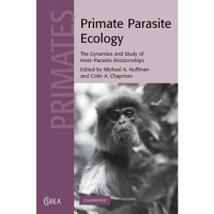 Primate Parasite Ecology: The Dynamics and Study of Host-Parasite Relationships (Cambridge Studies in Biological and Evolutionary Anthropology)