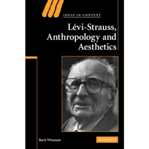Levi-Strauss, Anthropology, and Aesthetics (Ideas in Context)