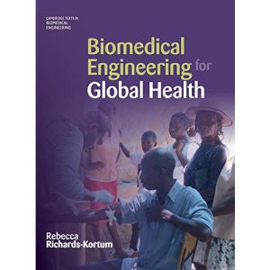 Biomedical Engineering for Global Health (Cambridge Texts in Biomedical Engineering)