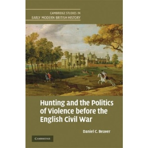 Hunting and the Politics of Violence before the English Civil War (Cambridge Studies in Early Modern British History)