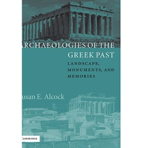 Archaeologies of the Greek Past: Landscape, Monuments, and Memories (W.B. Stanford Memorial Lectures) (The W. B. Stanford Memorial Lectures)