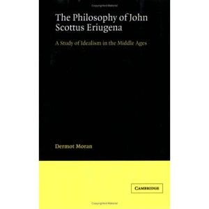 The Philosphy John Scottus Eriugena: A Study of Idealism in the Middle Ages