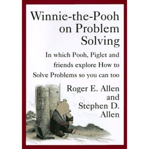 Winnie-the-Pooh on Problem Solving: In Which Pooh, Piglet, and Friends Explore How to Solve Problems, So You Can Too