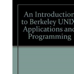 An Introduction to Berkeley UNIX: Applications and Programming