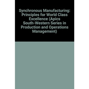 Synchronous Manufacturing: Principles for World Class Excellence (Apics South-Western Series in Production and Operations Management)