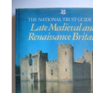 National Trust Guide to Late Mediaeval and Renaissance Britain, The
