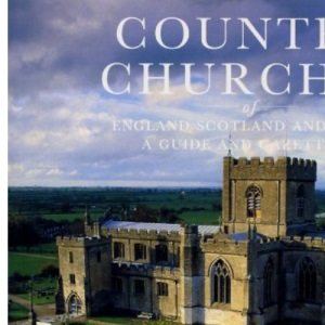 Country Churches of England, Scotland and Wales: A Guide and Gazetteer (Philip's touring guides)