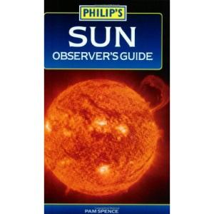 Philip's Sun Observer's Guide (Philip's Astronomy)