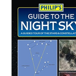 Guide to the Night Sky: A Guided Tour of the Stars and Constellations (Philip's Astronomy)