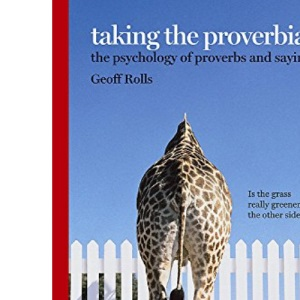 Taking the Proverbial: The Psychology of Proverbs and Sayings