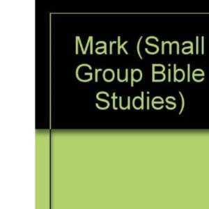 Mark (Small Group Bible Studies)