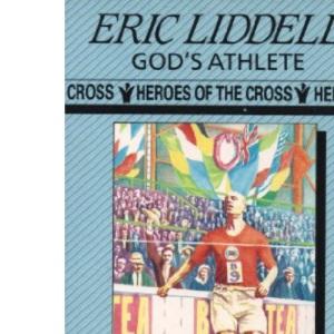Eric Liddell: God's Athlete (Heroes of the Cross)