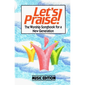 Let's Praise: The Worship Songbook for a New Generation