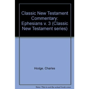 Classic New Testament Commentary: Ephesians v. 3 (Classic New Testament series)