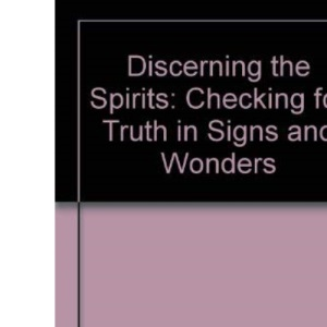 Discerning the Spirits: Checking for Truth in Signs and Wonders