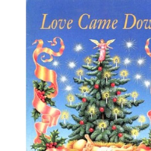 Love Came Down: Reflections on the world's most wonderful story: Reflections on the Christmas Story