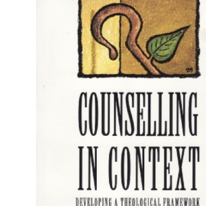 Counselling in Context: Developing a Theological Framework (Handbooks of Pastoral Care)